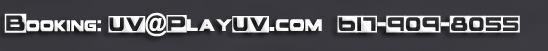 Booking Info UV@PlayUV.com  617-909-8055